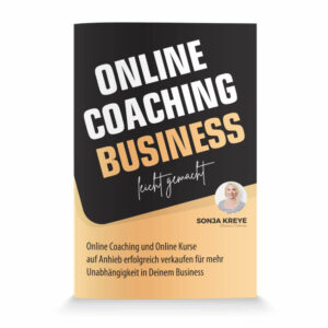 Sonja Kreye: Online Coaching Business – leicht gemacht